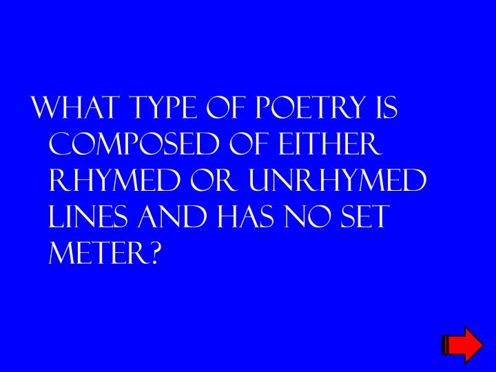 What type of poetry is composed of either rhymed or unrhymed lines and has no set meter?