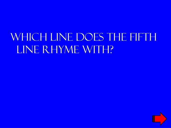 Which line does the fifth line rhyme with?
