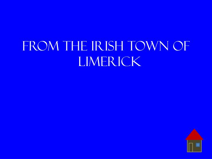 From the Irish town of limerick