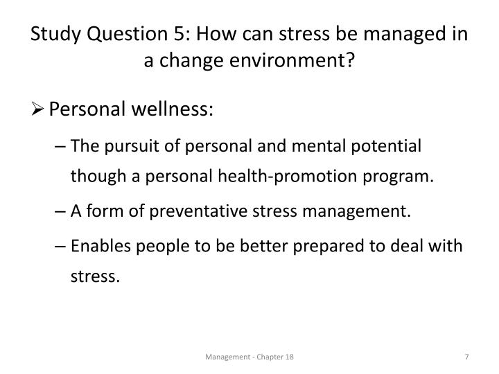 Study Question 5: How can stress be managed in a change environment?