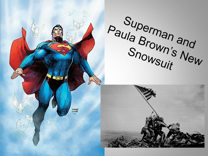 superman and paula browns new snowsuit essay Open document below is an essay on superman and paula browns snowsuit by sylvia plath from anti essays, your source for research papers, essays.
