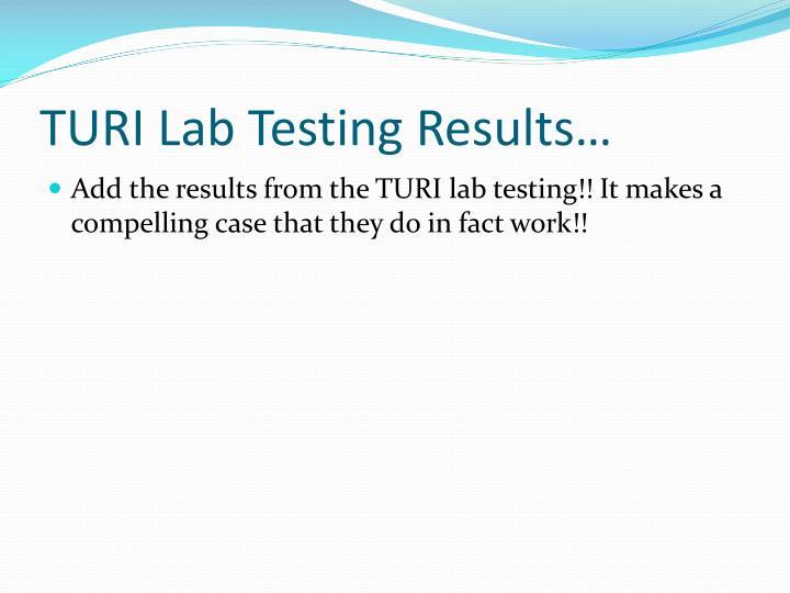 TURI Lab Testing Results…