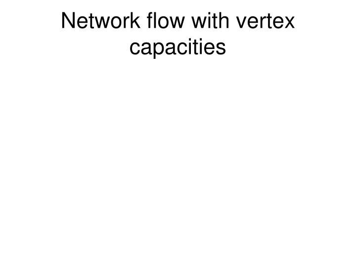 Network flow with vertex capacities