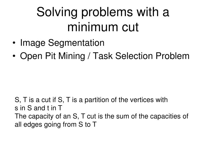Solving problems with a minimum cut