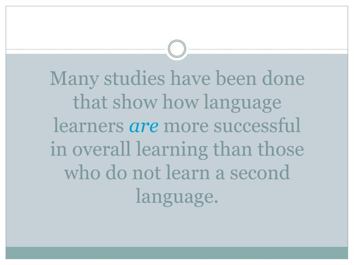 Many studies have been done that show how language learners