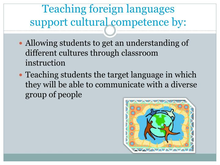 Teaching foreign languages support cultural competence by:
