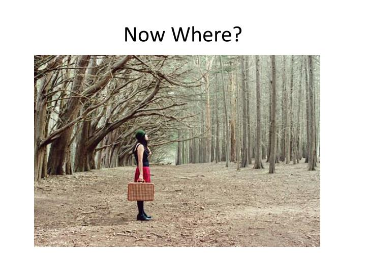 Now Where?