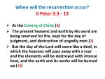 when will the resurrection occur ii peter 3 3 13 ssecond coming ii peter 3 3 14