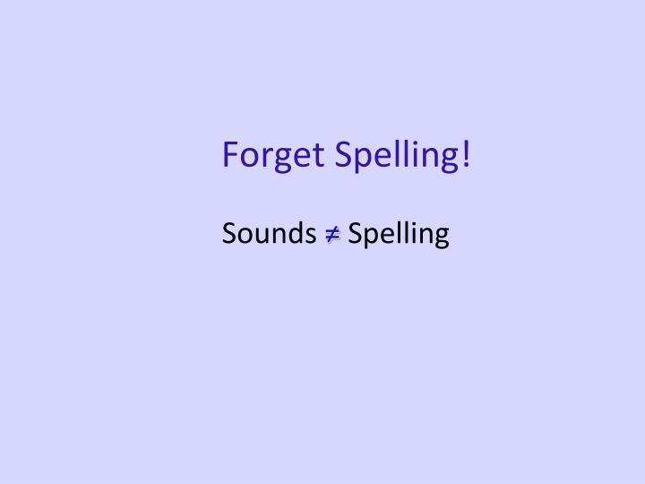 Forget Spelling!