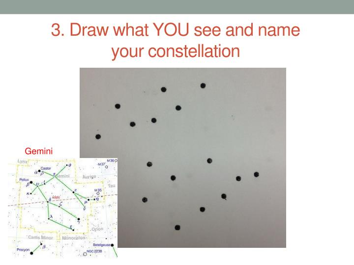 3. Draw what YOU see and name your constellation