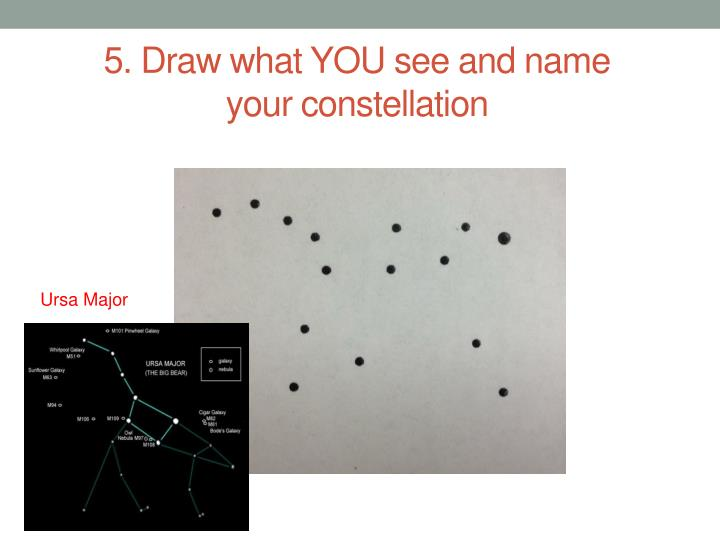 5. Draw what YOU see and name your constellation