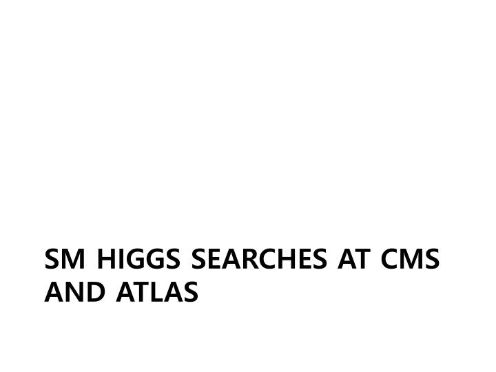 SM Higgs searches at CMS and ATLAS