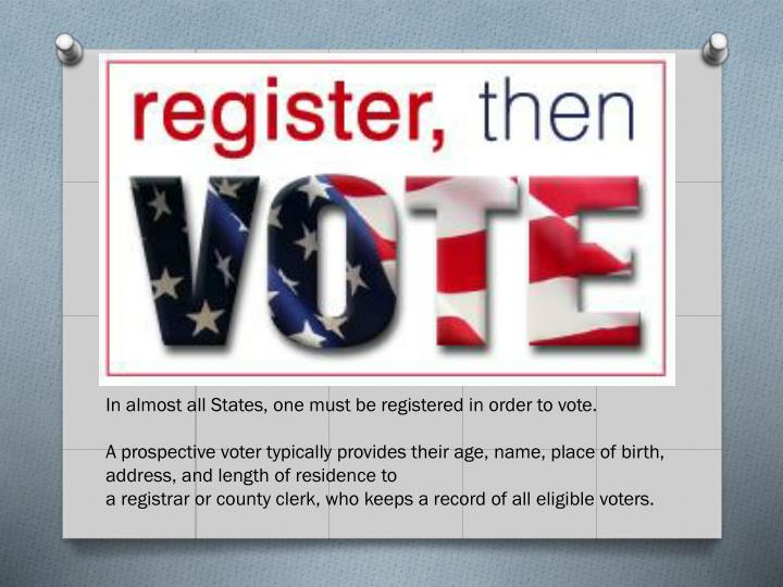 In almost all States, one must be registered in order to vote.