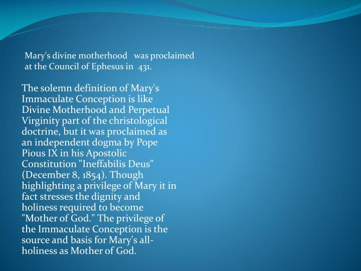 Mary's divine motherhood   was proclaimed at the Council of Ephesus in  431.