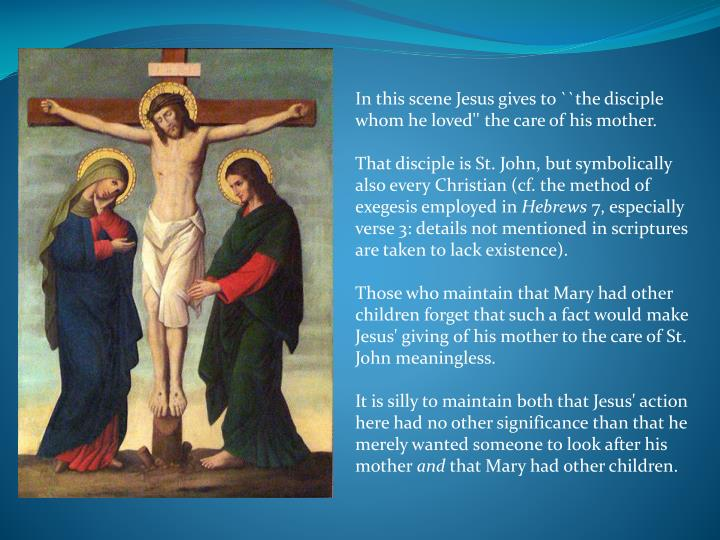 In this scene Jesus gives to ``the disciple whom he loved'' the care of his mother.