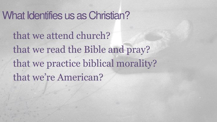 What identifies us as christian