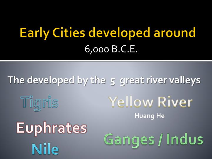 Early Cities developed around