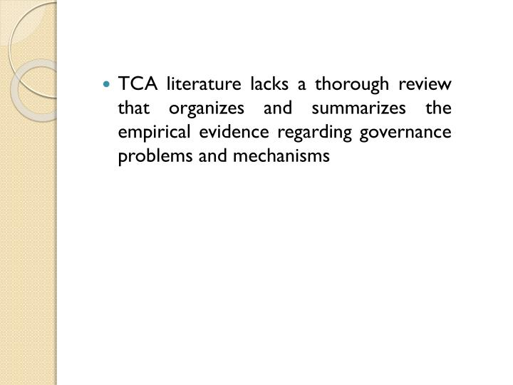TCA literature lacks a thorough review that organizes and summarizes the empirical evi­dence regarding governance problems and mechanisms