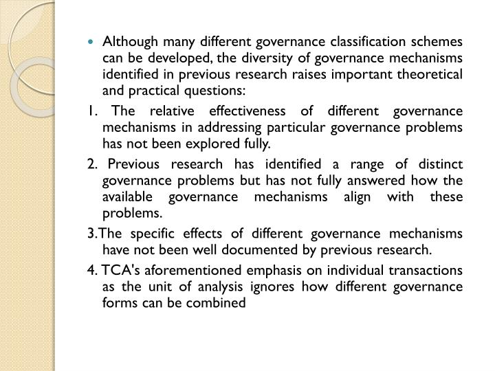Although many different governance classification schemes can be developed, the diversity of governance mechanisms identified in previous research raises important theoretical and practical questions