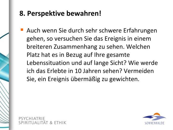 8. Perspektive bewahren!