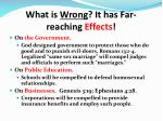 what is wrong it has far reaching effects