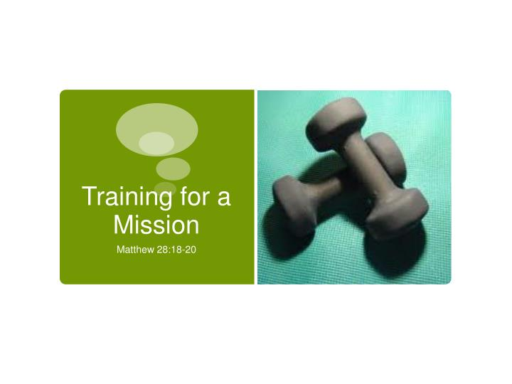 Training for a Mission