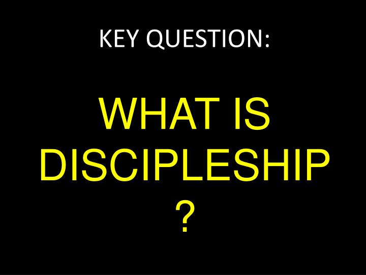 Key question what is discipleship