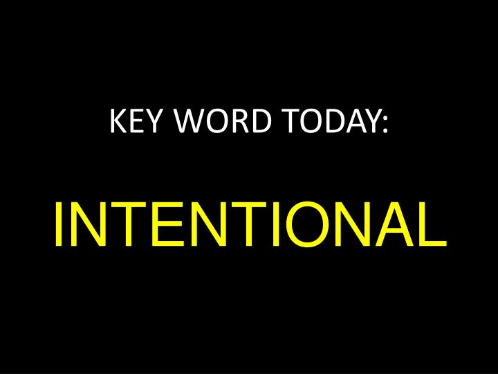Key word today intentional