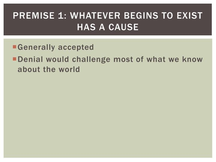 Premise 1: whatever begins to exist has a cause