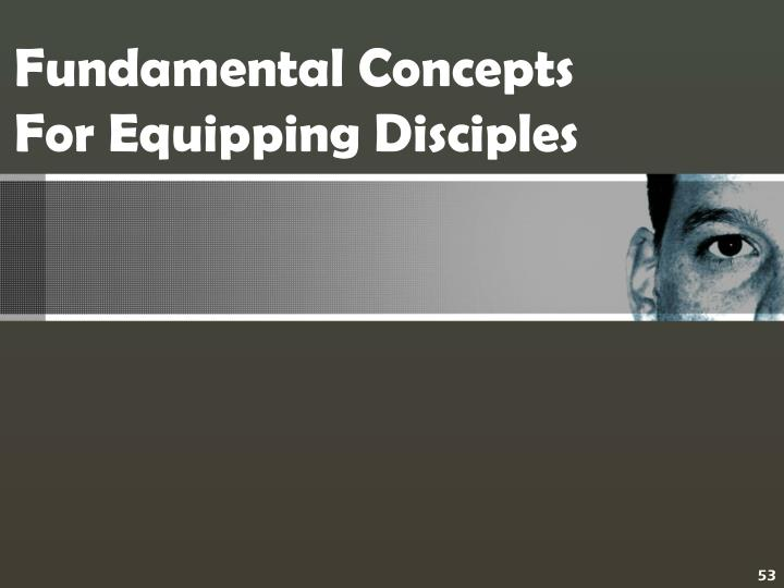 Fundamental Concepts For Equipping Disciples