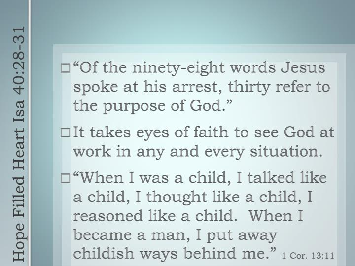 """Of the ninety-eight words Jesus spoke at his arrest, thirty refer to the purpose of God."""