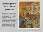 radical power for a radical problem