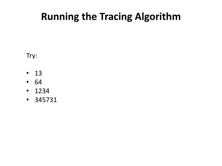 Running the Tracing Algorithm