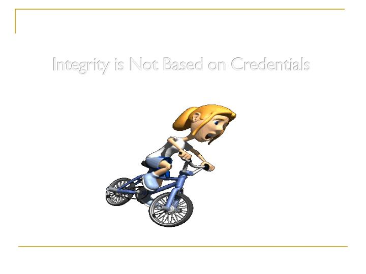 Integrity is Not Based on Credentials