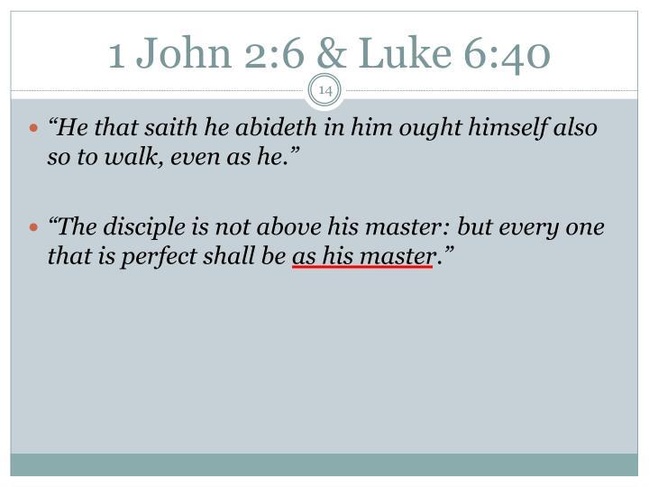 1 John 2:6 & Luke 6:40