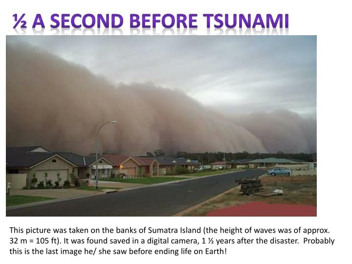 ½ a second before tsunami