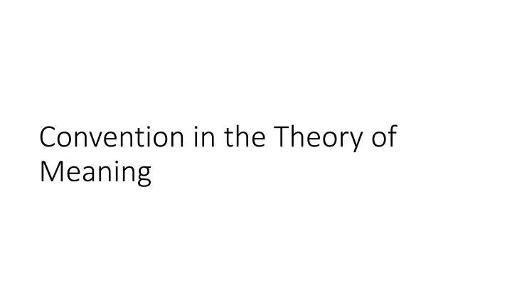 Convention in the Theory of Meaning