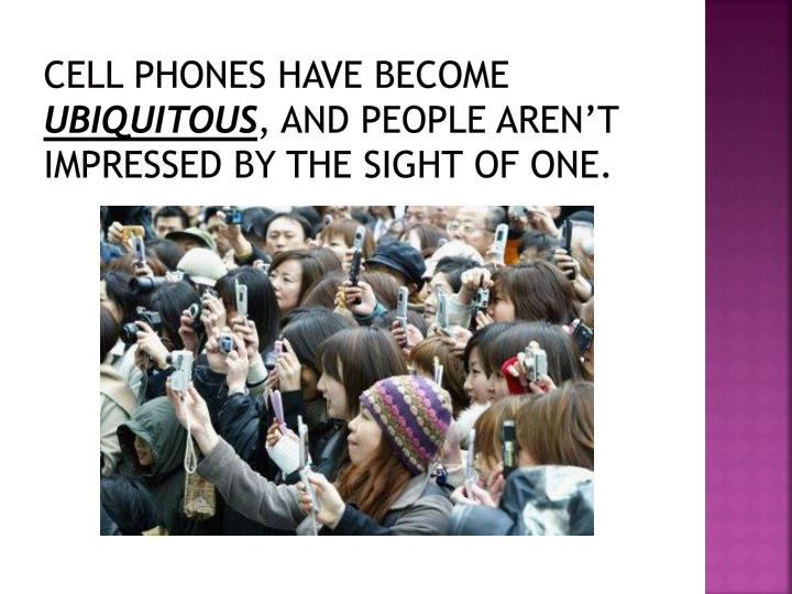Cell phones have become