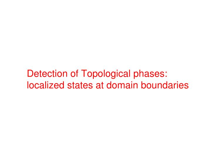 Detection of Topological phases: