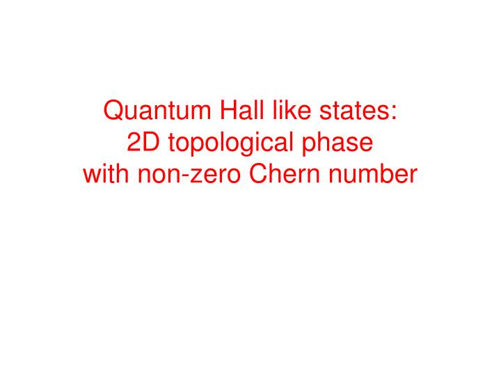 Quantum Hall like states:
