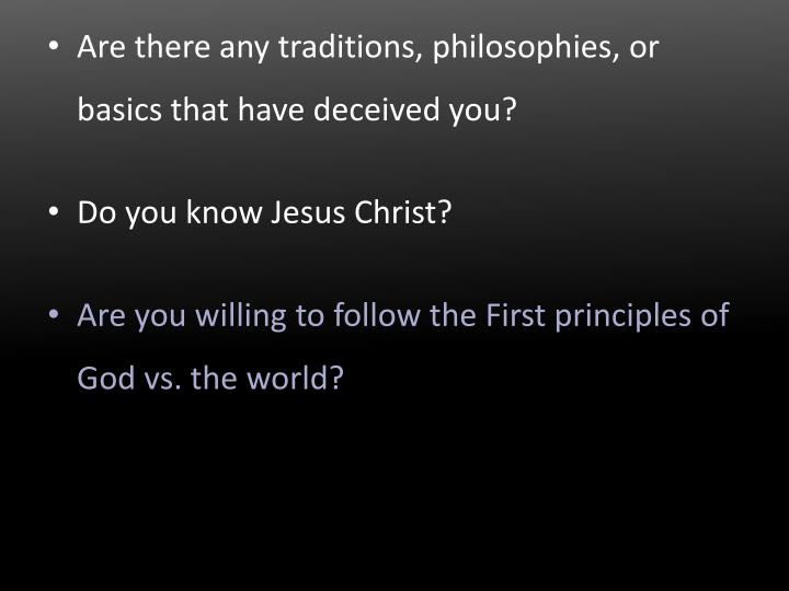Are there any traditions, philosophies, or basics that have deceived you?