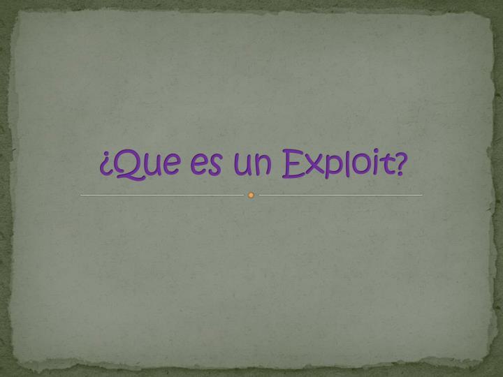 ¿Que es un Exploit?