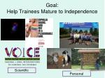 goal help trainees mature to independence