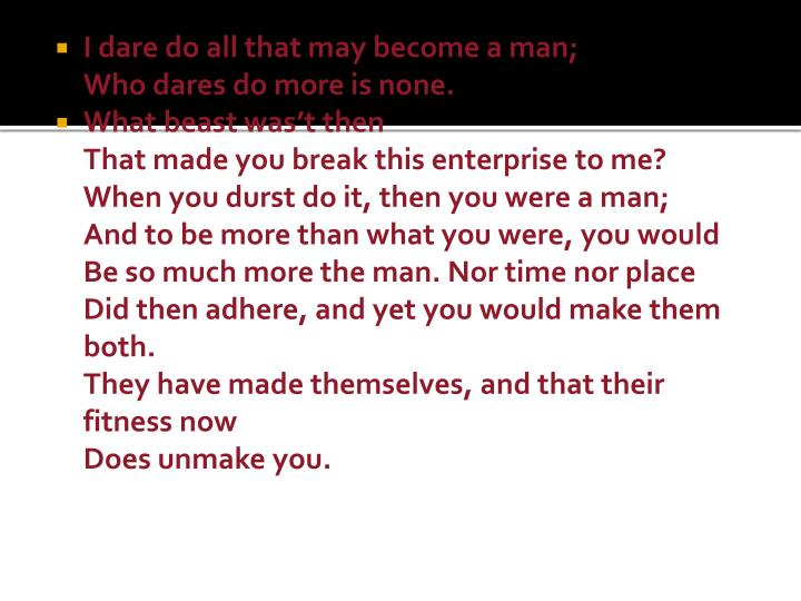 I dare do all that may become a man;