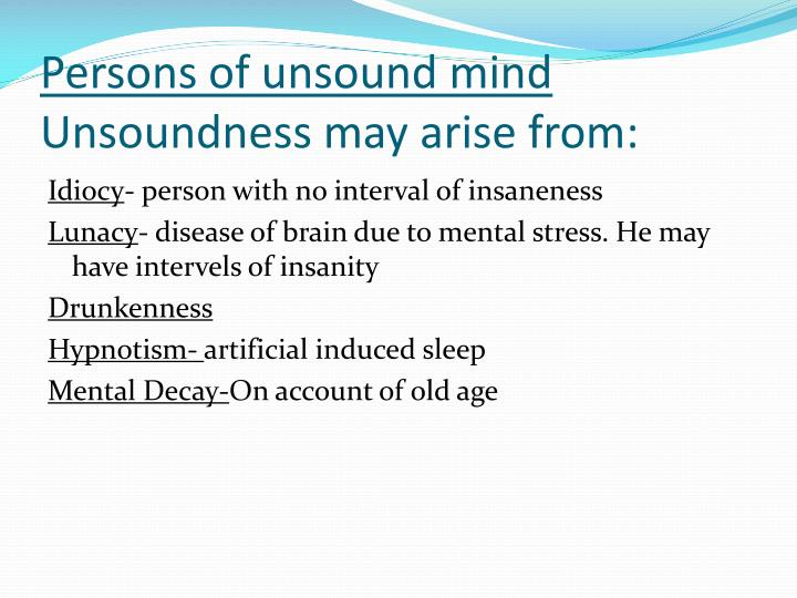 Persons of unsound mind unsoundness may arise from
