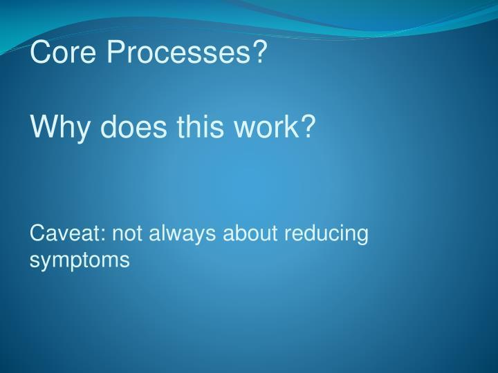 Core Processes?