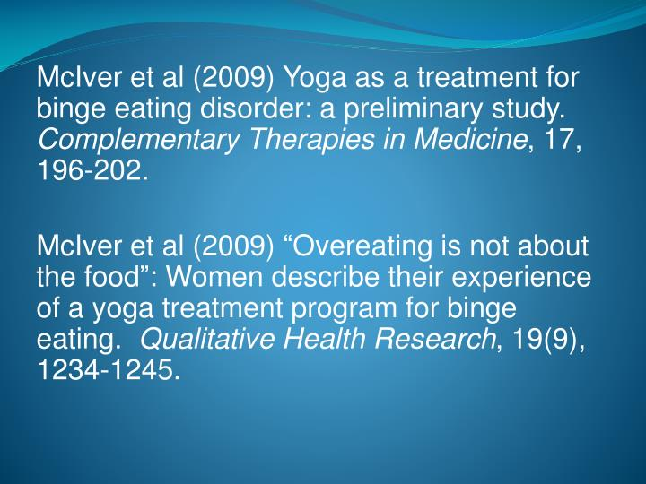 McIver et al (2009) Yoga as a treatment for binge eating disorder: a preliminary study.
