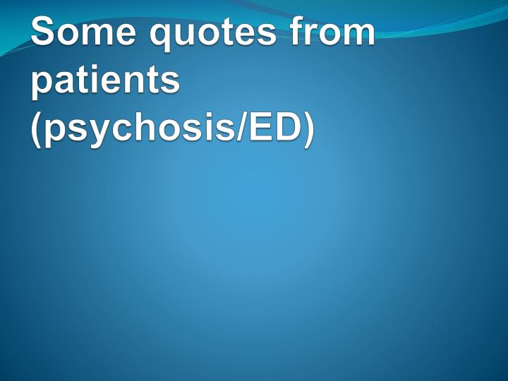 Some quotes from patients (psychosis/ED)