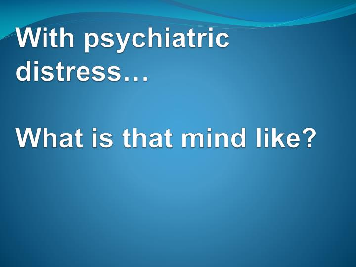 With psychiatric distress…