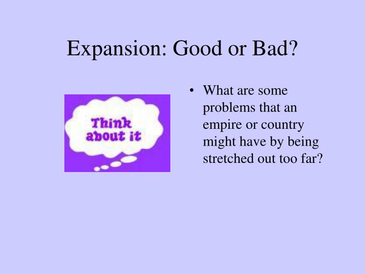 Expansion: Good or Bad?
